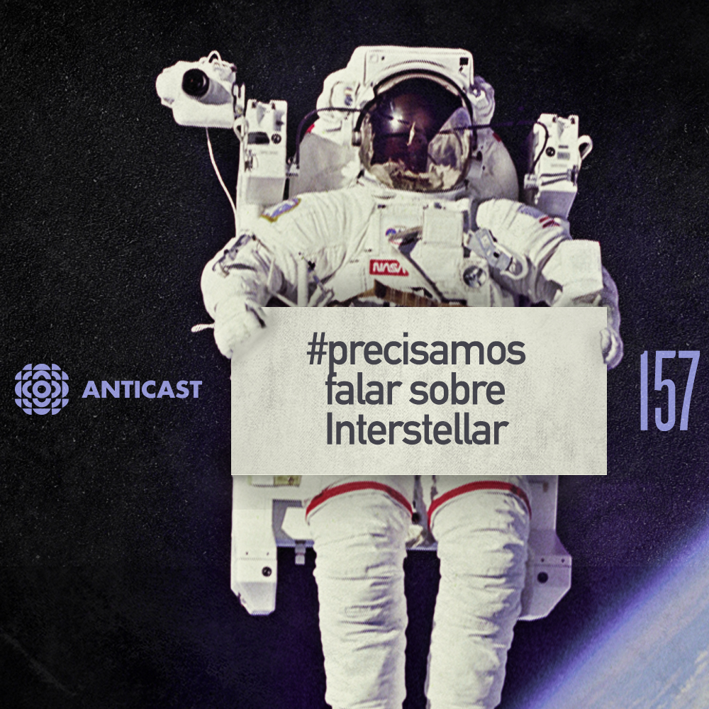 AntiCast 157 – Precisamos falar sobre Interestellar